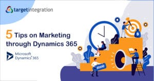 5 tips on marketing through Microsoft Dynamics 365