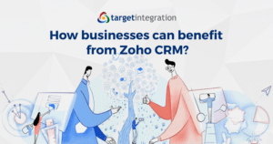 How businesses can benefit from Zoho CRM