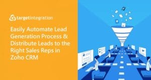 Easily automate lead generation process & distribute leads to the right sales reps in Zoho CRM